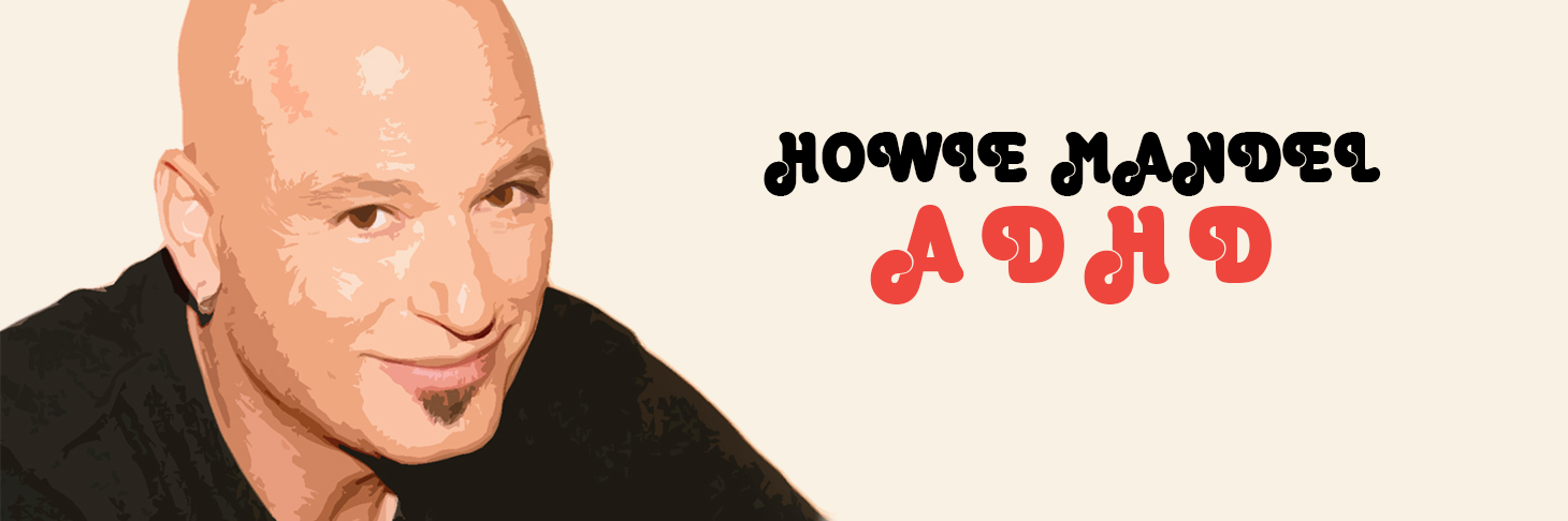 Howie Mandel and ADHD